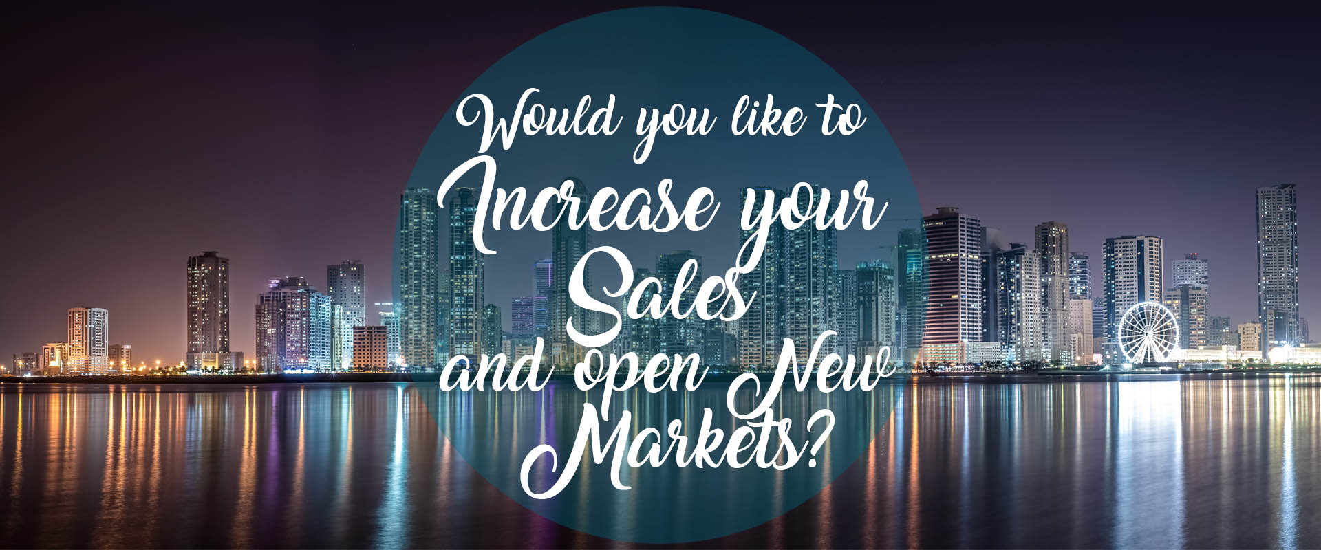 Would you like to increase your sales and open new markets
